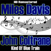 Kind Of Blue Train - HD Re-Masterered — Miles Davis & John Coltrane