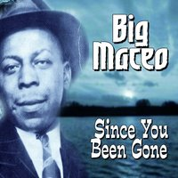 Since You Been Gone — Big Maceo