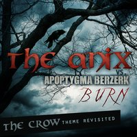 Burn - The Crow Theme Revisited — The Anix feat. Apoptygma Berzerk