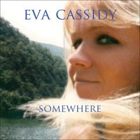 Somewhere — Eva Cassidy