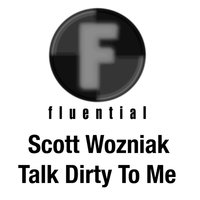 Talk Dirty To Me — Scott Wozniak
