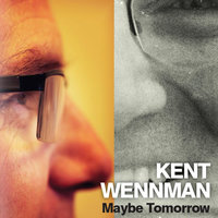 Maybe Tomorrow — Kent Wennman