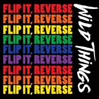 Flip It, Reverse — Wild Things