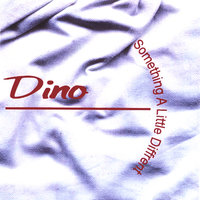 Something A Little Different — Dino