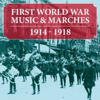 First World War Music & Marches: 1914 - 1918 — сборник