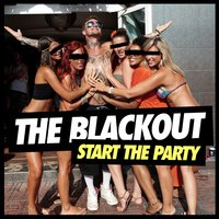 Start the Party — The Blackout