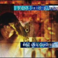 End of a Daydream — Best Laid Plans