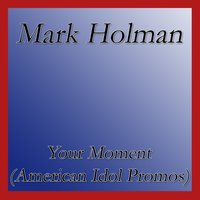 Your Moment (American Idol Promos) — Mark Holman