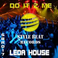 Do It 2 Me — Leda House