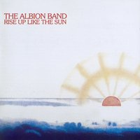 Rise Up Like The Sun — The Albion Band
