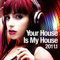 Your House Is My House 2011.1 — сборник