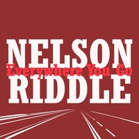 Everywhere You Go — Nelson Riddle