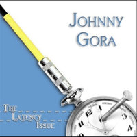 The Latency Issue — Johnny Gora