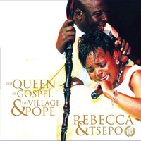 The Queen Of Gospel And The Village Pope — Rebecca and Tsepo