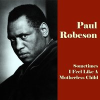 Sometimes I Feel Like a Motherless Child — Paul Robeson