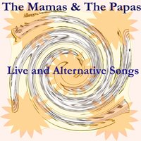 Live and Alternative Songs — The Mamas & The Papas