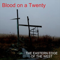 The Eastern Edge of the West — Blood On a Twenty