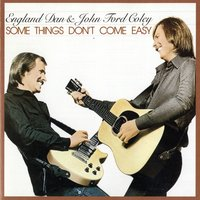 Some Things Don't Come Easy — England Dan & John Ford Coley, John Ford Coley, England Dan