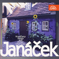 Janáček: Hradčany Songs and Other Choruses — Prague Philharmonic Choir, Josef Veselka, Frantisek Cech, Eva Depoltova, Marcela Machotková, Jiri Slapak