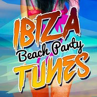 Ibiza Beach Party Tunes — Ibiza Dance Party