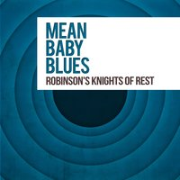 Mean Baby Blues — Robinson's Knights Of Rest