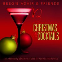 Christmas & Cocktails: An Intoxicating Collection of Jazz for Holiday Entertaining — Beegie Adair, Beegie Adair & Friends