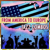 From America to Europe: Jazz Combos — сборник