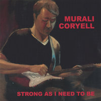 Strong As I Need To Be — Murali Coryell