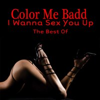 I Wanna Sex You Up - The Best Of — Color Me Badd