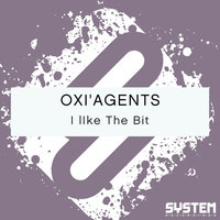 I lIke The Bit - Single — OXI'AGENTS