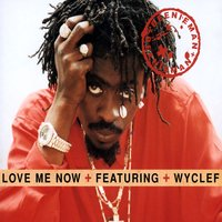 Love Me Now (featuring Wyclef) (International Only) — Wyclef Jean, Beenie Man