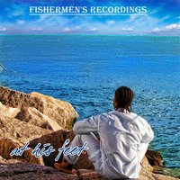 At His Feet — Fishermen's Recordings