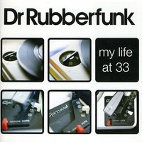 My Life At 33 — Dr Rubberfunk