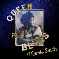 Queen of the Blues — Mamie Smith