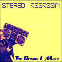 The Breaks I Make — Stereo Assassin