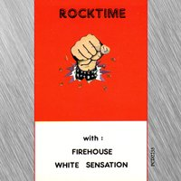 Rocktime — Firehouse, White Sensation