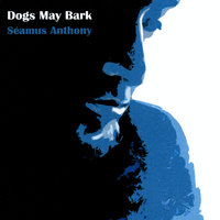 Dogs May Bark — Seamus Anthony