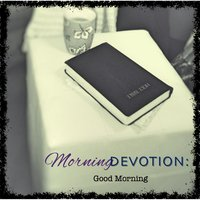 Morning Devotion: Good Morning — Melody Betts