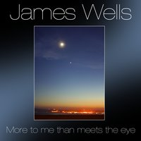 More To Me Than Meets The Eye — James Wells