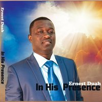 In His Presence — Ernest Duah