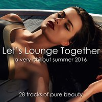 Let's Lounge Together (A Very Chillout Summer 2016) — сборник