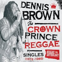 Reggae Anthology: Dennis Brown - Crown Prince of Reggae - Singles — Dennis Brown