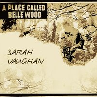 A Place Called Belle Wood — Sarah Vaughan