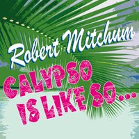 Calypso Is Like So... — Robert Mitchum