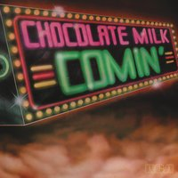 Comin' (Expanded) — Chocolate Milk