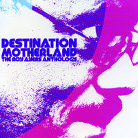 Destination Motherland: The Roy Ayers Anthology — Roy Ayers