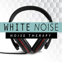 White Noise: Noise Therapy — Zen Meditation Music and Natural White Noise and New Age Deep Massage, White Noise Therapy, Zen Meditation Music and Natural White Noise and New Age Deep Massage|White Noise Therapy