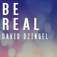 Be Real — David Dzingel