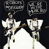 We're In The Music Biz — Robots In Disguise