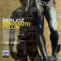 Berlioz: Benvenuto Cellini — Гектор Берлиоз, John Nelson/Orchestre National De France/Patrizia Ciofi/Laurent Naouri/Gregory Kunde